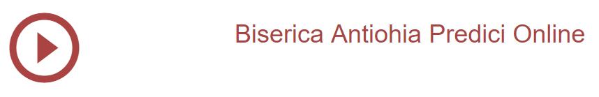 BISERICA ANTIOHIA PREDICI ONLINE POST DE RADIO