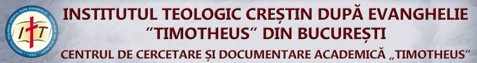 INSTITUTUL TEOLOGIC CRESTIN DUPA EVANGHELIE TIMOTHEUS BUCURESTI